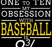 ON A SCALE OF ONE TO TEN MY OBSESSION WITH BASEBALL IS 9 3/4 by teeshoppy