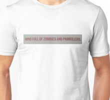 Mind full of Zombies and Painkillers Unisex T-Shirt