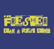 Fresher Than A Fresh Thing  by taiche