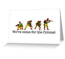 We've come for the Colonel!!! Greeting Card