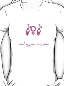WOW - Working on Wisdom T-Shirt