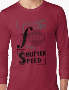 You're the f/stop to my shutter speed Long Sleeve T-Shirt