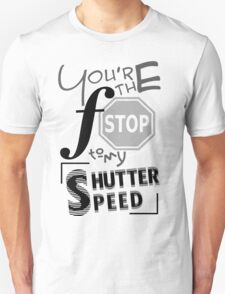 You're the f/stop to my shutter speed Unisex T-Shirt