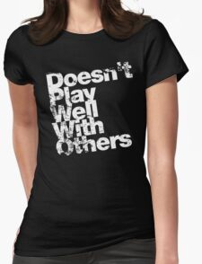 Doesn't Play Well With Others Womens Fitted T-Shirt