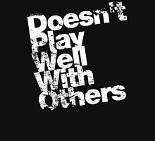 Doesn't Play Well With Others Unisex T-Shirt