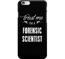 Trust me I'm a Forensic Scientist! iPhone Case/Skin