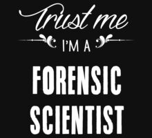 Trust me I'm a Forensic Scientist! by keepingcalm
