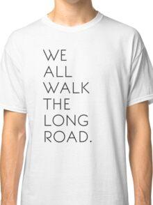 We All Walk The Long Road Classic T-Shirt