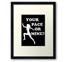 Your Pace or Mine? - dark shirts Framed Print