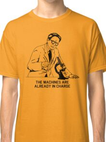 The machines are already in charge Classic T-Shirt