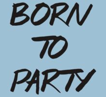 BORN TO PARTY by awesomegift