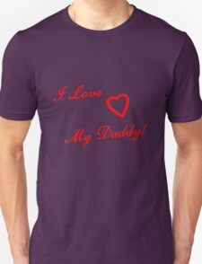 I Love My Daddy Unisex T-Shirt