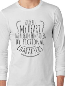 sorry but  my heart has already been stolen by fictional characters (2) Long Sleeve T-Shirt