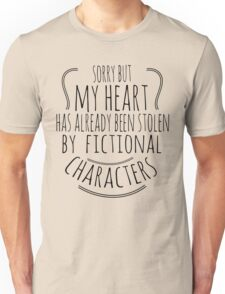 sorry but  my heart has already been stolen by fictional characters (2) Unisex T-Shirt