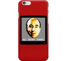 All right, Dudes. iPhone Case/Skin