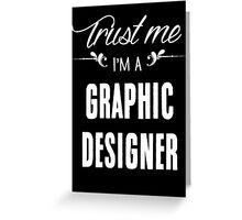 Trust me I'm a Graphic Designer! Greeting Card