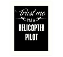 Trust me I'm a Helicopter Pilot! Art Print