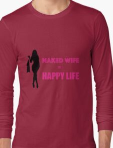 Naked Wife = Happy Life (Sexy) Long Sleeve T-Shirt