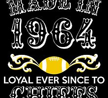 made in 1964 loyal ever since to chiefs by teeshirtz
