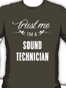Trust me I'm a Sound Technician! T-Shirt