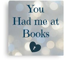 You had me at Books Canvas Print