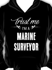 Trust me I'm a Marine Surveyor! T-Shirt