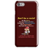 Don't be a racist! be like Mario iPhone Case/Skin