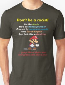 Don't be a racist! be like Mario Unisex T-Shirt