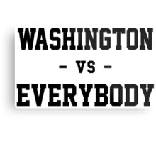 Washington vs Everybody Metal Print