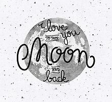 I love you to the moon and back by earthlightened