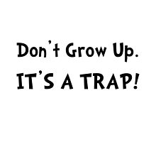 Don't Grow Up It's A Trap by AmazingMart