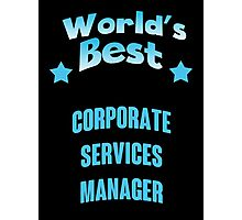 World's best Corporate Services Manager! Photographic Print