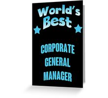 World's best Corporate General Manager! Greeting Card