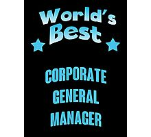 World's best Corporate General Manager! Photographic Print