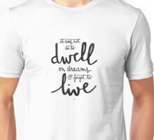 Dwell on dreams Unisex T-Shirt