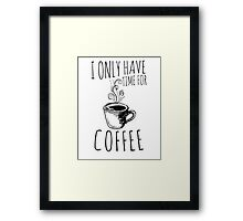 I Only Have Time For Coffee Framed Print