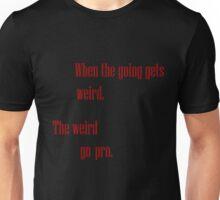 When the going gets Wierd Unisex T-Shirt