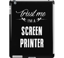 Trust me I'm a Screen Printer! iPad Case/Skin