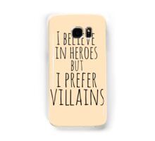 i believe in heroes but i prefer VILLAINS Samsung Galaxy Case/Skin
