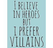 i believe in heroes but i prefer VILLAINS Photographic Print