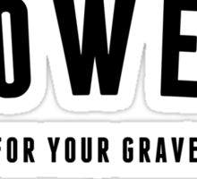 Flowers for your Grave Sticker