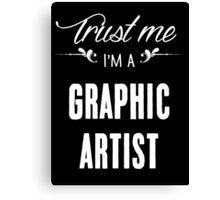 Trust me I'm a Graphic Artist! Canvas Print