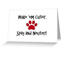 Make 'em Cuter. Spay and Neuter! Greeting Card