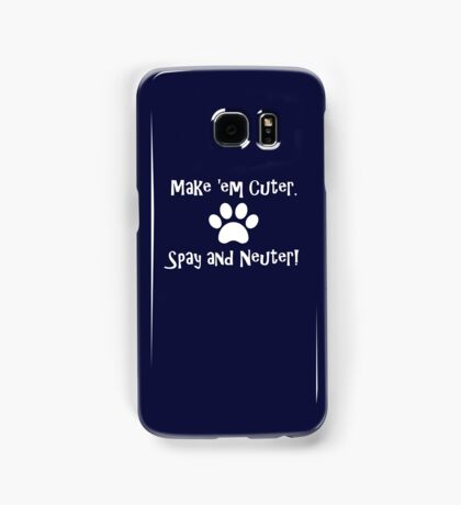 Make 'em Cuter. Spay and Neuter! Samsung Galaxy Case/Skin