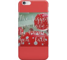 THE BIGGER YOU LOVE THE HARDER YOU FALL  iPhone Case/Skin