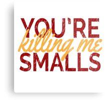 You're Killing Me Smalls! Metal Print