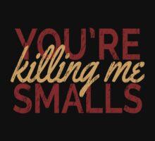 You're Killing Me Smalls! Kids Tee