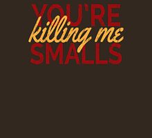 You're Killing Me Smalls! Unisex T-Shirt