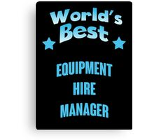 World's best Equipment Hire Manager! Canvas Print