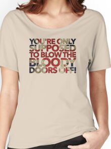You're Only Supposed To Blow The Bloody Doors Off! Women's Relaxed Fit T-Shirt